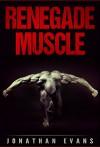 Renegade Muscle - Jonathan Evans