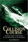 Collision Course: The Classic Story of the Collision of the Andrea Doria & the Stockholm - Alvin Moscow
