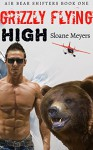 Grizzly Flying High (Air Bear Shifters Book 1) - Sloane Meyers