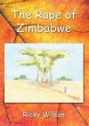 The Rape Of Zimbabwe - Ricky Wilson