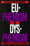 Euphemism & Dysphemism: Language Used As Shield And Weapon - Keith Allan, Kate Burridge