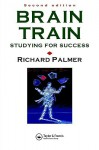 Brain Train: Studying for Success - Richard Palmer
