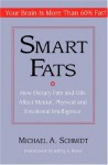 Smart Fats: How Dietary Fats and Oils Affect Mental, Physical and Emotional Intelligence - Michael A. Schmidt