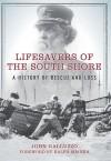 Lifesavers of the South Shore: A History of Rescue and Loss - John Galluzzo, John Galluzzo