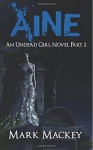 Aine: An Undead Girl Novel Part Two - Mark Mackey