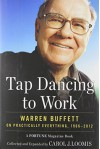 Tap Dancing to Work: Warren Buffett on Practically Everything, 1966-2012: A Fortune Magazine Book - Carol J. Loomis