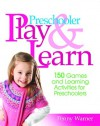 Preschool Play and Learn: 150 Fun Games and Learning Activities for Preschoolers from Three to Six Years - Penny Warner