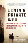 Lenin's Private War: The Voyage of the Philosophy Steamer and the Exile of the Intelligentsia - Lesley Chamberlain