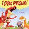 I Speak Dinosaur! - Jed Henry
