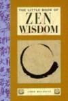 The Little Book Of Zen Wisdom - John Baldock