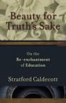 Beauty for Truth's Sake: On the Re-enchantment of Education - Stratford Caldecott
