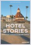 Hotel Stories: Legendary Hideaways of the World - Francisca Matteoli