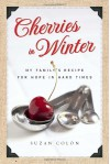 Cherries in Winter: My Family's Recipe for Hope in Hard Times - Suzan Colon