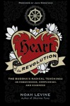 The Heart of the Revolution: The Buddha's Radical Teachings on Forgiveness, Compassion, and Kindness - Noah Levine