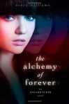 The Alchemy of Forever: An Incarnation Novel - Avery Williams