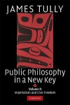 Public Philosophy in a New Key: Volume 2: Imperialism and Civic Freedom - James Tully
