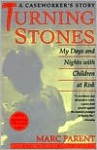 Turning Stones: My Days and Nights with Children at Risk A Caseworker's Story - Marc Parent, Anna Quindlen