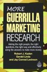 More Guerrilla Marketing Research: Asking the Right People, the Right Questions, the Right Way, and Effectively Using the Answers to Make More Money - Robert J. Kaden, Jay Conrad Levinson, Gerald Linda, Gerald R Linda