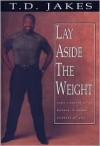 Lay Aside the Weight (Combined Book and Workbook) - T.D. Jakes