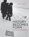 History Becomes Form - Boris Groys, Rajshri, Theo, Robert M.