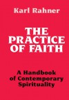 Practice of Faith: A Handbook of Contemporary Spirituality - Karl Rahner, Karl Lehmann