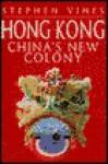 Hong Kong: China's New Colony - Stephen Vines, Richard Jones, Roger Lightfoot, Colin Galoway
