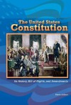 The United States Constitution: Its History, Bill of Rights, and Amendments - Karen Judson