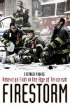 Firestorm: American Film in the Age of Terrorism - Stephen Prince