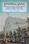 Ephemeral Vistas: The Expositions Universelles, Great Exhibitions And World's Fairs, 1851 1939 - Paul Greenhalgh