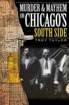 Murder & Mayhem on Chicago's South Side - Troy Taylor