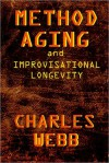 METHOD AGING and Improvisational Longevity - Charles Webb