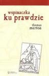 Wspinaczka ku Prawdzie - Thomas Merton