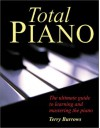 Total Piano: The Ultimate Guide to Learning and Mastering the Piano - Terry Burrows