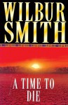 A Time To Die (Courtney Series) - Wilbur Smith, Tim Pigott-Smith
