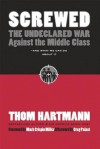 Screwed: The Undeclared War Against the Middle Class - And What We Can Do about It - Thom Hartmann, Greg Palast