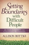 Setting BoundariesTM with Difficult People - Allison Bottke