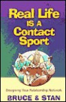 Real Life is a Contact Sport: Designing Your Relationship Network - Bruce Bickel, Stan Jantz