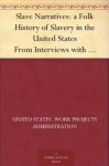 Slave Narratives: a Folk History of Slavery in the United States From Interviews with Former Slaves Florida Narratives - United States. Work Projects Administration