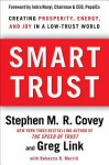 Smart Trust: How People, Companies, and Countries Are Prospering from High Trust in a Low Trust World - Stephen M.R. Covey, Greg Link, Rebecca R. Merrill