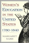 Origins of Women's Higher Education in America - Margaret A. Nash