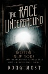 The Race Underground: Boston, New York, and the Incredible Rivalry That Built America's First Subway - Doug Most