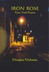 Iron Rose: New York Poems - Douglas Nicholas