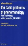 The Basic Problems of Phenomenology: From the Lectures, Winter Semester, 1910-11 - Edmund Husserl, I. Farin, J.G. Hart
