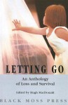 Letting Go: An Anthology Od Loss & Survival - Hugh Macdonald