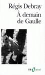A demain de Gaulle - Régis Debray