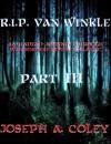 R.I.P. Van Winkle Part III - Joseph Coley