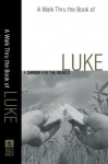 Walk Thru the Book of Luke, A: A Savior for the World (Walk Thru the Bible Discussion Guides) - Baker Publishing Group