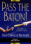 Pass the Baton! The Miracle of Mentoring - Dale Carnegie Bronner, John Maxwell