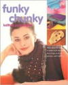 Funky Chunky Knitted Accessories: More Than 60 Ways to Make and Customize Hats, Bags, Scarves, Mittens, and Capelets - Jan Eaton