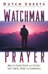 Watchman Prayer: Keeping the Enemy Out While Protecting Your Family, Home and Community - Dutch Sheets